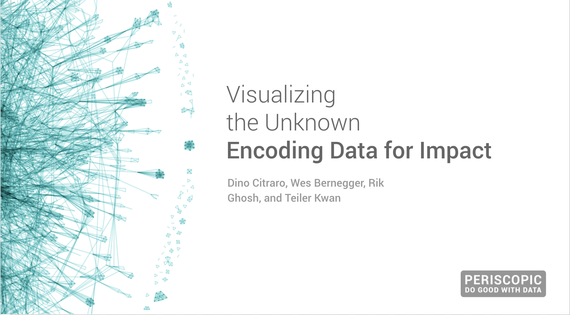 Visualizing the Unknown: Encoding Data for Impact  Periscopic